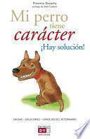 Libro de Mi Perro Tiene Carácter ¡hay Solución!