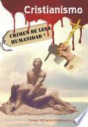 Libro de Cristianismo, Crimen De Lesa Humanidad