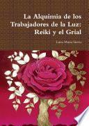 Libro de La Alquimia De Los Trabajadores De La Luz: Reiki Y El Grial