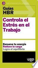Libro de Guías Hbr: Controla El Estrés En El Trabajo