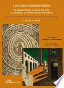 Libro de Locura Y Modernismo. La Esquizofrenia A La Luz Del Arte, La Literatura Y El Pensamiento Modernos