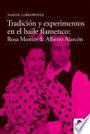 Libro de Tradición Y Experimento En El Baile Flamenco: Rosa Montes Y Alberto Alarcón