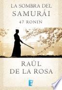 Libro de La Sombra Del Samurai. 47 Ronin