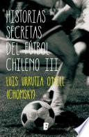 Libro de Historias Secretas Del Fútbol Chileno Iii