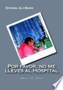 Libro de Por Favor, No Me Lleves Al Hospital