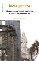 Libro de Ciudad, Género E Imaginarios Urbanos En La Narrativa Latinoamericana