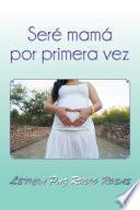 Libro de Seré Mamá Por Primera Vez