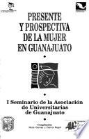 Libro de Presente Y Prospectiva De La Mujer En Guanajuato