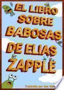 Libro de El Libro Sobre Babosas De Elias Zapple