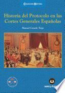 Libro de Historia Del Protocolo En Las Cortes Generales Españolas