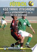 Libro de Fútbol: 450 Tareas Integradas Para El Entrenamiento De La Táctica Defensiva