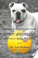 Libro de Breves Sugerencias Para Tener Animales (un Poco) Más Felices
