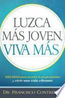 Libro de Luzca Mas Joven, Viva Mas / Look Younger, Live Longer: Duez Pasos Para Revertir El Envejecimiento Y Vivir Una Vida Plena