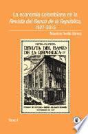 Libro de La Economía Colombiana En La Revista Del Banco De La República, 1927 2015. Tomo I