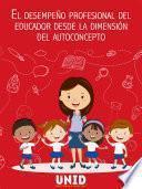 Libro de El Desempeño Profesional Del Educador Desde La Dimensión Del Autoconcepto