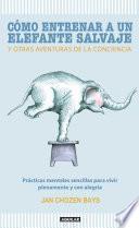 Libro de Cómo Entrenar A Un Elefante Salvaje Y Otras Aventuras De La Conciencia