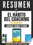 Libro de Resumen De  El Habito Del Coaching (the Coaching Habit)   De Michael Bungay Stanier