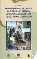 Libro de Cambio Continuo Del Entorno De Seguridad Y Defensa: La Responsabilidad De Las Fuerzas Armadas Españolas