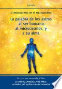 Libro de La Palabra De Los Astros Al Ser Humano, Al Microcosmos, Y A Su Alma
