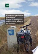 Libro de El Turismo Que Vemos Y Contamos. Técnicas De Investigación Social Aplicadas Al Turismo.
