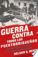 Libro de Guerra Contra Todos Los Puertorriquenos: Revolucion Y Terror En La Colonia Americana = War Against All Puerto Ricans