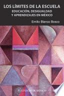 Libro de Los Límites De La Escuela. Educación, Desigualdad Y Aprendizajes En México