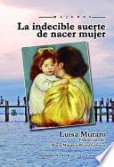 Libro de La Indecible Suerte De Nacer Mujer