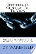 """Libro de Recupera El Control De Tu Vida: Un Complemento Del Libro """"volver A Ser Yo"""""""