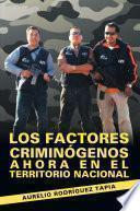 Libro de Los Factores Criminógenos Ahora En El Territorio Nacional