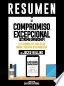 Libro de Resumen De  Compromiso Excepcional (extreme Ownership): Lecciones De Los Seal Para Liderar Su Empresa   De Jocko Willink