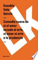 Libro de Comedia Nueva De Si El Amor Excede Al Arte, Ni Amor Ni Arte A La Prudencia