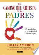 Libro de El Camino Del Artista Para Padres. Potencializa La Creatividad De Tus Hijos