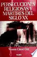 Libro de Persecuciones Religiosas Y Mártires Del Siglo Xx