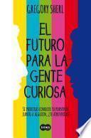 Libro de El Futuro Para La Gente Curiosa