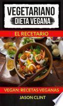 Libro de Vegetariano: Dieta Vegana: El Recetario (vegan: Recetas Veganas)