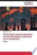 Libro de Elementos Sobrenaturales En Las Literaturas Clásicas Y Su Recepción