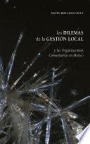 Libro de Los Dilemas De La Gestión Local Y Las Organizaciones Comunitarias En México