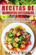 Libro de Recetas De Alimentos Integrales: Las Principales 65 Recetas Para Una Dieta De Alimentos Integrales