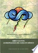 Libro de Aires Y Lluvias. Antropología Del Clima En México