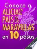 Libro de Conoce A Alicia En El País De Las Maravillas En 10 Pasos