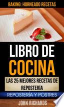 Libro de Libro De Cocina: Las 25 Mejores Recetas De Repostería: Repostería Y Postres (baking: Horneado Recetas)