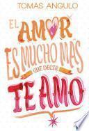 Libro de El Amor Es Mucho Mas Que Decir Te Amo