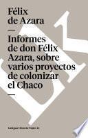 Libro de Informes De Don Félix Azara, Sobre Varios Proyectos De Colonizar El Chaco