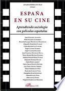 Libro de España En Su Cine. Aprendiendo Sociología Con Películas Españolas