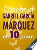 Libro de Conoce A Gabriel García Márquez En 10 Pasos