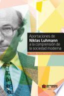 Libro de Aportaciones De Niklas Luhmann A La Comprensión De La Sociedad Moderna