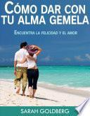 Libro de Cómo Dar Con Tu Alma Gemela   Encuentra La Felicidad Y El Amor Duradero
