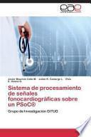 Libro de Sistema De Procesamiento De Señales Fonocardiográficas Sobre Un Psoc®