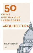 Libro de 50 Cosas Que Hay Que Saber Sobre Arquitectura