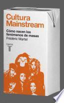 Libro de Cultura Mainstream. Cómo Nacen Los Fenómenos De Masas
